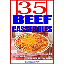 35 Beef Casseroles: Recipes for Delicious Lean Beef Casserole Meals With Rice, Pasta & More! (English Edition)
