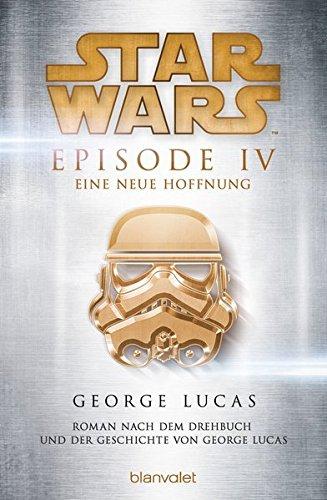 Star WarsTM - Episode IV - Eine neue Hoffnung: Roman nach dem Drehbuch und der Geschichte von George Lucas (Filmbücher, Band 4)