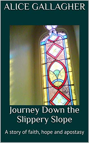 Journey Down the Slippery Slope: A story of faith, hope and apostasy (English Edition)