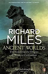Ancient Worlds: The Search for the Origins of Western Civilization by Richard Miles (2011-09-01)