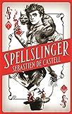Spellslinger. 1 | Castell, Sebastien de. Auteur