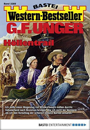 G. F. Unger Western-Bestseller 2389 - Western: Höllentrail