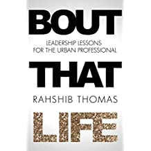 Bout That Life: Leadership Lessons for the Urban Professional (English Edition)