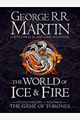 The World of Ice and Fire: The Untold History of Westeros and the Game of Thrones (Song of Ice & Fire) Hardcover
