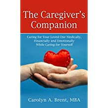 The Caregiver's Companion: Caring for Your Loved One Medically, Financially and Emotionally While Caring for Yourself (Thorndike Press Large Print Mini-collections)