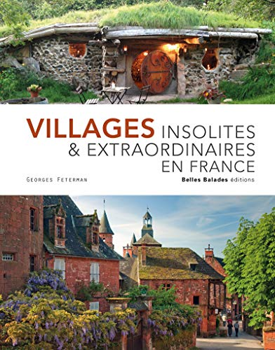 Villages insolites & extraordinaires en France - Edition prestige par Georges Feterman