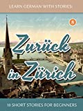 Learn German With Stories: Zurück in Zürich - 10 Short Stories For Beginners (Dino lernt Deutsch 8)