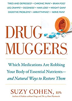 Drug Muggers: Which Medications Are Robbing Your Body of Essential Nutrients--and Natural Ways to Restore Them by [Cohen, Suzy]