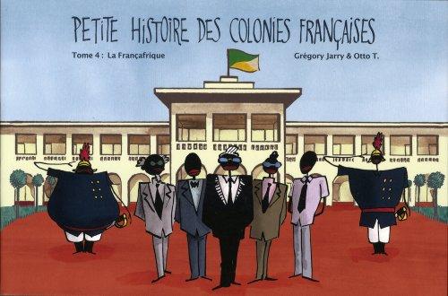 Petite histoire des colonies françaises - Tome 4 : La Françafrique