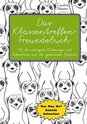 Das Klassentreffen-Freundebuch - Für die wichtigsten Erinnerungen und Erkenntnisse nach der gemeinsamen Schulzeit.: Wer, Was, Wo? Sammle Antworten!