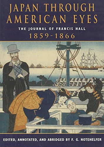 [Japan Through American Eyes: The Journal of Francis Hall, 1859-1866] (By: F. G. Notehelfer) [published: April, 2001]