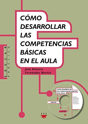 Cómo Desarrollar Las Competencias Basicas En El Aula (Educar Práctico) por José Antonio Fernández Martín