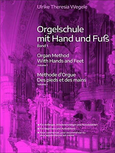Orgelschule mit Hand und Fuß Band 1: Für Anfänger, Wiedereinsteiger und Autodidakten (Elektronen-orgel)