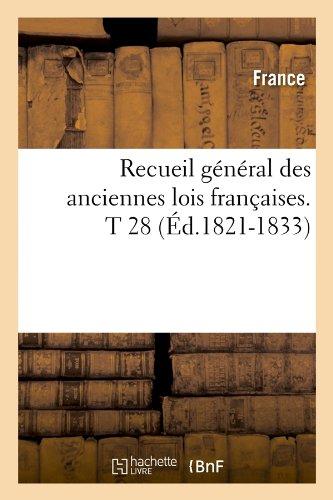 Recueil général des anciennes lois françaises.T 28 (Éd.1821-1833) par France