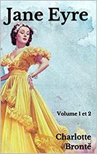 Jane Eyre: Volume 1 et 2 par Charlotte Brontë