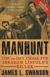 Manhunt: The 12 day chase for Abraham Lincoln's killer by James L. Swanson (2007-01-04)