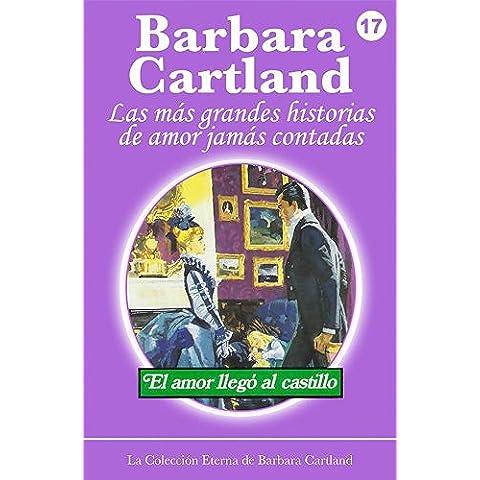 17. El Amor Llega al Castillo (La Colección Eterna de Barbara Cartland)