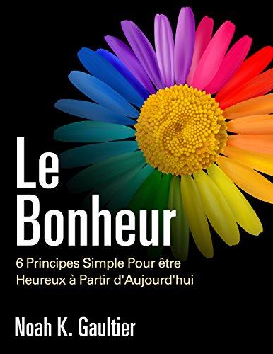 Le Bonheur (Version Française): 6 Principes du Bonheur - Lettres à mon petit-fils (Comment être heureux series)