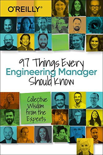 97 Things Every Engineering Manager Should Know: Collective Wisdom ...