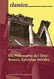 Die Philosophie der Stoa: Seneca, Epistulae morales (Classica Kompetenzorientierte Lateinische Lekture)