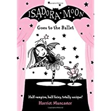 Isadora Moon Goes to the Ballet by Harriet Muncaster (2016-09-01)
