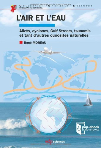 L'air et l'eau : Alizés, cyclones, Gulf Stream, tsunamis et tant d'autres curiosités naturelles
