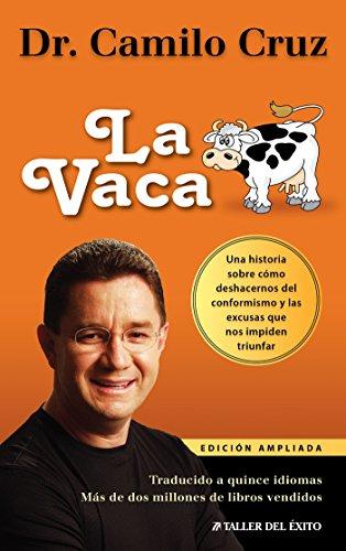 La Vaca - Una historia sobre cómo deshacernos del conformismo y las excusas que nos impiden triunfar