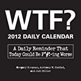WTF? Daily Calendar: A Daily Reminder That Today Could Be F*#!-ing Worse