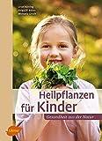 Heilpflanzen für Kinder: Gesundheit aus der Natur