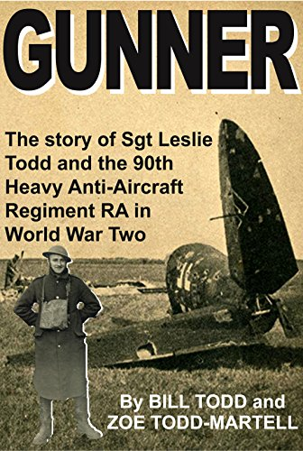 gunner-the-story-of-sgt-leslie-todd-and-the-90th-heavy-anti-aircraft-regiment-ra-in-world-war-two