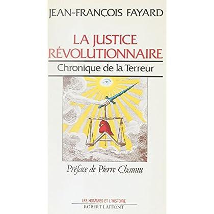La Justice révolutionnaire: Chronique de la Terreur (Les hommes et l'histoire)