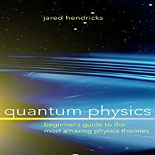 Quantum Physics: Beginner's Guide to the Most Amazing Physics Theories
