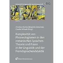 Komplexität von Phraseologismen in den romanischen Sprachen: Theorie und Praxis in der Linguistik und der Fremdsprachendidaktik (Romanistik & Angewandte Sprachwissenschaft, Band 3)
