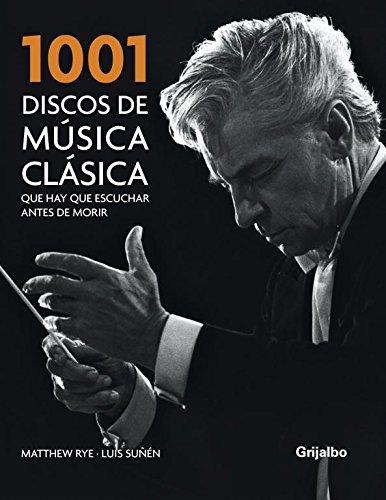 1001 discos de musica clasica que hay que escuchar antes de morir/ 1001 Classical Recordings You Must Listen to Before You Die