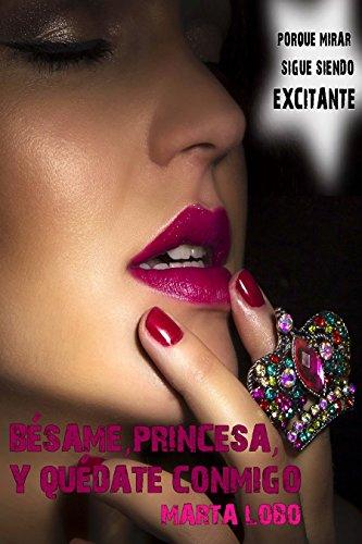 Bésame, princesa, y quédate conmigo (Bilogía Bésame, princesa nº 2) por Marta Lobo