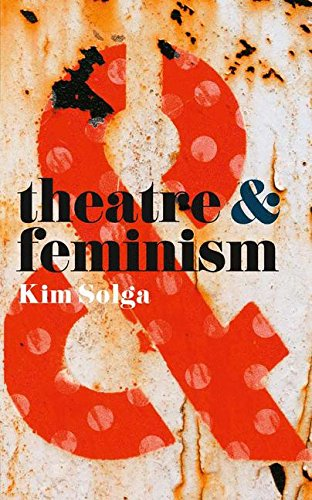 Theatre and Feminism por Kim Solga