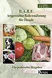 B.A.R.F. - Artgerechte Rohernährung für Hunde: Ein praktischer Ratgeber