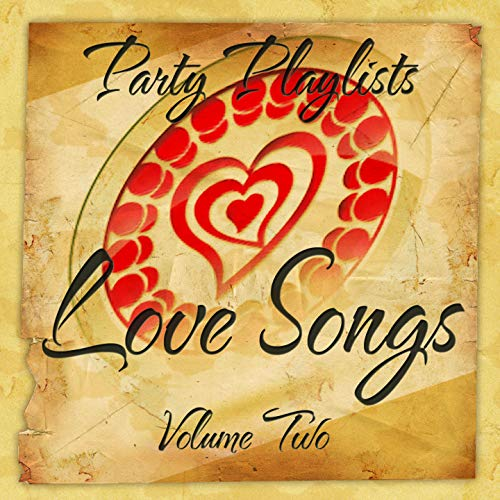Party Playlists Love Songs Vol 2