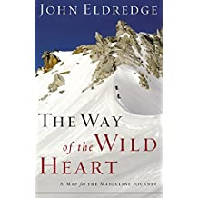 The Way of the Wild Heart by John Eldredge (2006-11-01)