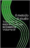 Tecniche di sopravvivenza scolastica - Volume 2: Il metodo di studio