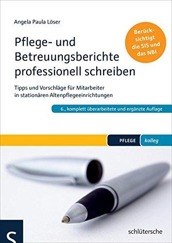 Pflege- und Betreuungsberichte endlich professionell schreiben: Tipps und Vorschläge für Mitarbeiter in stationären Altenpflegeeinrichtungen. Berücksichtigt die SIS und das NBI (PFLEGE kolleg)