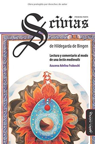 Scivias. Primera Parte, de Hildegarda de Bingen: Lectura y comentario al modo de una lectio medievalis por Santa Hildegarda
