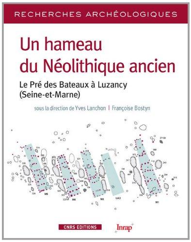 Un hameau du Néolithique ancien. Le pré des bateaux à Luzancy (Seine et Marne)