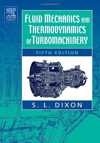 Fluid Mechanics and Thermodynamics of Turbomachinery by S Larry Dixon B.Eng. Ph.D. (2005-03-30)