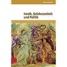 Irenik, Gelehrsamkeit Und Politik: Jean Hotman Und Der Europaische Religionskonflikt Um 1600 (Schriften Zur Politischen Kommunikation)