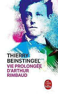Vie prolongée d'Arthur Rimbaud par Thierry Beinstingel