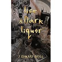 Life & Dark Liquor: A Bounce Between Bottles with J Edward Neill