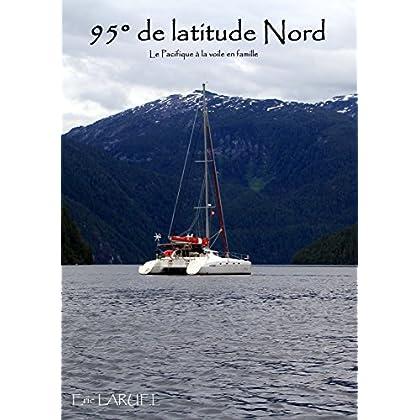 95° de latitude Nord: Le Pacifique à la voile (La famille LARUEL en bateau t. 2)