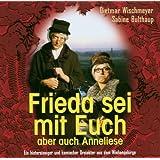 Frieda und Anneliese: Frieda sei mit euch -  aber auch Anneliese
