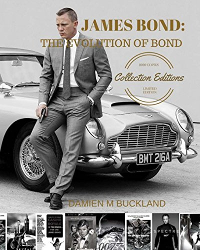 James Bond: The Evolution of Bond: 1000 Copy Limited Edition (collection editions) por Damien M Buckland